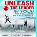 Unleash The Leader In You: The 5 Qualities of A Successful Leader, Dedric Hubbard