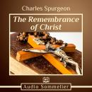 Remembrance of Christ, Charles Spurgeon