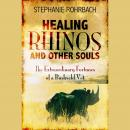 Healing Rhinos and Other Souls: The Extraordinary Fortunes of a Bushveld Vet, Stephanie Rohrbach