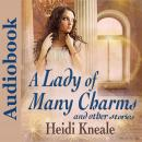 Lady of Many Charms and Other Stories: A Collection of Romance, Heidi Wessman Kneale