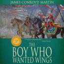 The Boy Who Wanted Wings: Love in the Time of War Audiobook