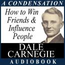 How to Win Friends & Influence People: A Condensation from the Book, Dale Carnegie
