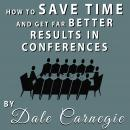 How to Save Time and Get Far Better Results in Conferences Audiobook