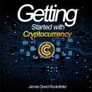 Getting Started with Cryptocurrency, James David Rockefeller