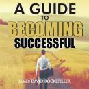 Guide to Becoming Successful, James David Rockefeller