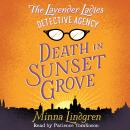 Lavender Ladies Detective Agency: Death in Sunset Grove, Minna Lindgren