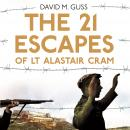 The 21 Escapes of Lt Alastair Cram: A compelling story of courage and endurance in the Second World  Audiobook