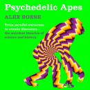 Psychedelic Apes: From parallel universes to atomic dinosaurs - the weirdest theories of science and Audiobook