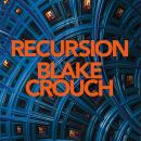 Recursion: From the Bestselling Author of Dark Matter Comes the Most Exciting, Twisty Thriller of th Audiobook