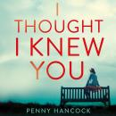 I Thought I Knew You: the most thought-provoking and compelling read of the year Audiobook