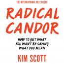 Radical Candor: How to Get What You Want by Saying What You Mean Audiobook