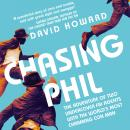 Chasing Phil: The Adventures of Two Undercover FBI Agents with the World's Most Charming Con Man Audiobook