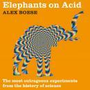 Elephants on Acid: The most outrageous experiments from the history of science Audiobook