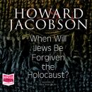 When Will Jews Be Forgiven the Holocaust, Howard Jacobson