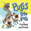 Pugs of the Frozen North, Sarah Mcintyre, Multiple Authors, Philip Reeve