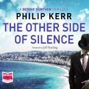 The Other Side of Silence: Bernie Gunther, Book 11 Audiobook