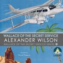 Wallace of the Secret Service: Book 3 in Wallace of the Secret Service Series, Alexander Wilson