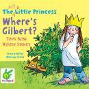 The Not So Little Princess: Where's Gilbert? Audiobook