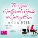 Good Girlfriend's Guide to Getting Even, Anna Bell