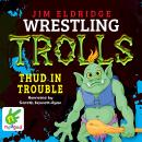 Thud in Trouble: Wrestling Trolls: Match Four Audiobook