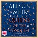 Queens of the Conquest, Alison Weir