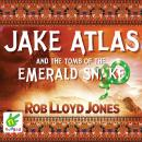 Jake Atlas and the Tomb of the Emerald Snake, Rob Lloyd Jones