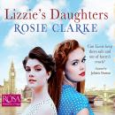 Lizzie's Daughters: Workshop Girls, Book 3, Rosie Clarke