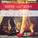 Shine Not Burn, Elle Casey