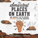 Smartest Places on Earth: Why Rustbelts Are the Emerging Hotspots of Global Innovation, Antoine Van Agtmael, Fred Bakker