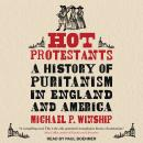 Hot Protestants: A History of Puritanism in England and America Audiobook