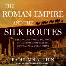 The Roman Empire and the Silk Routes: The Ancient World Economy and the Empires of Parthia, Central  Audiobook