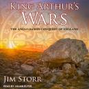 King Arthur's Wars: The Anglo-Saxon Conquest of England, Jim Storr