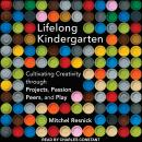 Lifelong Kindergarten: Cultivating Creativity through Projects, Passion, Peers, and Play, Mitchel Resnick