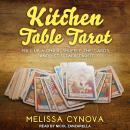 Kitchen Table Tarot: Pull Up A Chair, Shuffle The Cards, And Let's Talk Tarot, Melissa Cynova