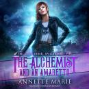 Alchemist and an Amaretto, Annette Marie