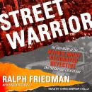 Street Warrior: The True Story of the NYPD's Most Decorated Detective and the Era That Created Him, Ralph Friedman, Patrick Picciarelli