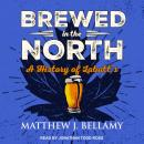 Brewed in the North: A History of Labatt's Audiobook