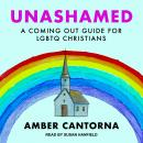 Unashamed: A Coming Out Guide for LGBTQ Christians, Amber Cantorna