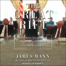 Great Rift: Dick Cheney, Colin Powell, and the Broken Friendship That Defined an Era, James Mann
