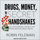 Drugs, Money, and Secret Handshakes: The Unstoppable Growth of Prescription Drug Prices Audiobook
