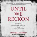 Until We Reckon: Violence, Mass Incarceration, and a Road to Repair, Danielle Sered