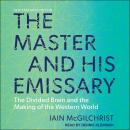 Master and His Emissary: The Divided Brain and the Making of the Western World, Iain Mcgilchrist