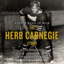 Fly in a Pail of Milk: The Herb Carnegie Story, Herb Carnegie