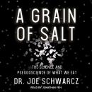 A Grain of Salt: The Science and Pseudoscience of What We Eat Audiobook