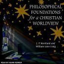 Philosophical Foundations for a Christian Worldview: 2nd Edition Audiobook