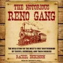 Notorious Reno Gang: The Wild Story of the West's First Brotherhood of Thieves, Assassins, and Train Robbers, Rachel Dickinson