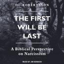 First Will Be Last: A Biblical Perspective On Narcissism, Dc Robertsson