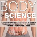 Body by Science: A Research Based Program for Strength Training, Body building, and Complete Fitness in 12 Minutes a Week, Doug Mcguff, M.D., John Little