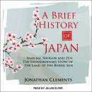 A Brief History of Japan: Samurai, Shogun and Zen: The Extraordinary Story of the Land of the Rising Audiobook