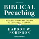 Biblical Preaching: The Development and Delivery of Expository Messages: 3rd Edition, Haddon W. Robinson